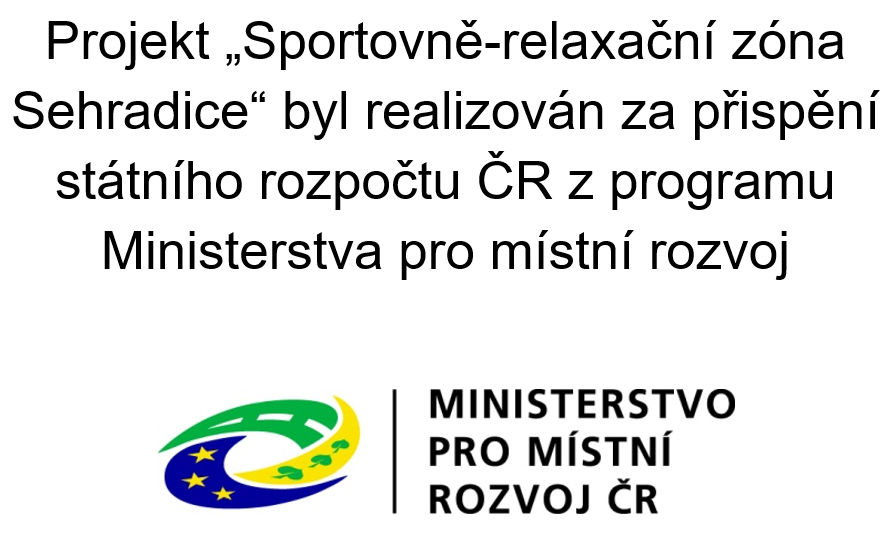 """Projekt """"Sportovně-relaxační zóna Sehradice"""" byl realizován za přispění státního rozpočtu ČR z programu Ministerstva pro místní rozvoj."""